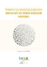 TÜRKİYE'DE İFADE ÖZGÜRLÜĞÜ: MEVZUAT VE YARGI GÖZLEM RAPORU